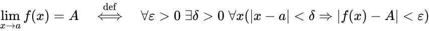 {\displaystyle \lim _{x\to a}f(x)=A\quad {\overset {\mathrm {def} }{\iff }}\quad \forall \varepsilon >0\;\exists \delta >0\;\forall x(\left x-a\right <\delta \Rightarrow  f(x)-A <\varepsilon )}