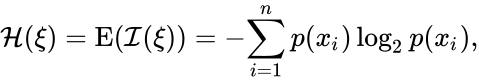 {\displaystyle {\mathcal {H}}(\xi )=\operatorname {E} ({\mathcal {I}}(\xi ))=-\displaystyle {\sum _{i=1}^{n}p(x_{i})\log _{2}p(x_{i}),}}
