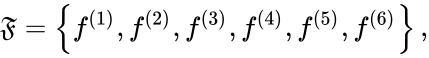 {\displaystyle {\mathfrak {F}}=\left\{f^{(1)},f^{(2)},f^{(3)},f^{(4)},f^{(5)},f^{(6)}\right\},}