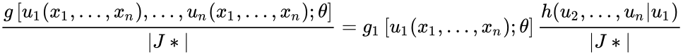 {\displaystyle {\frac {g\left[u_{1}(x_{1},\dots ,x_{n}),\dots ,u_{n}(x_{1},\dots ,x_{n});\theta \right]}{|J*|}}=g_{1}\left[u_{1}(x_{1},\dots ,x_{n});\theta \right]{\frac {h(u_{2},\dots ,u_{n}|u_{1})}{|J*|}}}