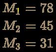 \color [rgb]{0.6392156862745098,0.5529411764705883,0.42745098039215684}{\begin{aligned}M_{1}=78\\M_{2}=45\\M_{3}=31\\\end{aligned}}