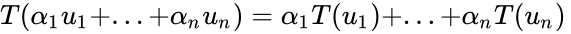 {\displaystyle T(\alpha _{1}u_{1}+...+\alpha _{n}u_{n})=\alpha _{1}T(u_{1})+...+\alpha _{n}T(u_{n})\,}