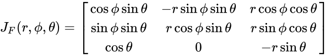 {\displaystyle J_{F}(r,\phi ,\theta )={\begin{bmatrix}\cos \phi \sin \theta &-r\sin \phi \sin \theta &r\cos \phi \cos \theta \\\sin \phi \sin \theta &r\cos \phi \sin \theta &r\sin \phi \cos \theta \\\cos \theta &0&-r\sin \theta \end{bmatrix}}}