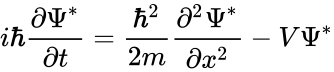 {\displaystyle i\hbar {\frac {\partial {\Psi }^{*}}{\partial t}}={\frac {\hbar ^{2}}{2m}}{\frac {\partial ^{2}{\Psi }^{*}}{\partial x^{2}}}-V{\Psi }^{*}}