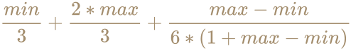 \color [rgb]{0.6392156862745098,0.5529411764705883,0.42745098039215684}{\frac {min}{3}}+{\frac {2*max}{3}}+{\frac {max-min}{6*(1+max-min)}}
