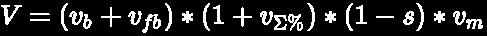 {\displaystyle \pagecolor {Black}\color {white}V=(v_{b}+v_{fb})*(1+v_{\Sigma \%})*(1-s)*v_{m}}