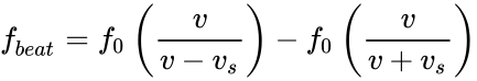 {\displaystyle {f}_{beat}=f_{0}\left({\frac {v}{v-v_{s}}}\right)-f_{0}\left({\frac {v}{v+v_{s}}}\right)}