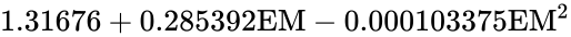 {\displaystyle 1.31676+0.285392{\text{EM}}-0.000103375{\text{EM}}^{2}}