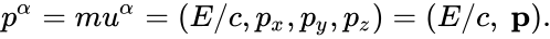 {\displaystyle p^{\alpha }=mu^{\alpha }=(E/c,p_{x},p_{y},p_{z})=(E/c,~\mathbf {p} ).}