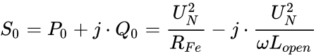 {\displaystyle S_{0}=P_{0}+j\cdot Q_{0}={\frac {U_{N}^{2}}{R_{Fe}}}-j\cdot {\frac {U_{N}^{2}}{\omega L_{open}}}}