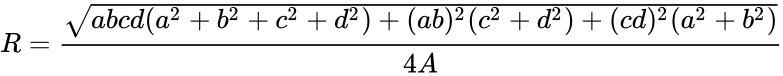 {\displaystyle R={\frac {\sqrt {abcd(a^{2}+b^{2}+c^{2}+d^{2})+(ab)^{2}(c^{2}+d^{2})+(cd)^{2}(a^{2}+b^{2})}}{4A}}}