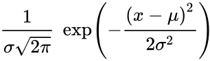 {\displaystyle {\frac {1}{\sigma {\sqrt {2\pi }}}}\;\exp \left(-{\frac {\left(x-\mu \right)^{2}}{2\sigma ^{2}}}\right)\!}