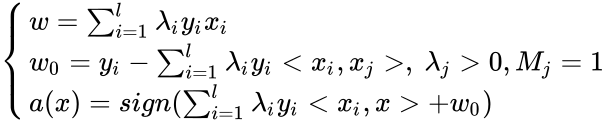 {\displaystyle {\begin{cases}w=\sum _{i=1}^{l}\lambda _{i}y_{i}x_{i}\\w_{0}=y_{i}-\sum _{i=1}^{l}\lambda _{i}y_{i}<x_{i},x_{j}>,~\lambda _{j}>0,M_{j}=1\\a(x)=sign(\sum _{i=1}^{l}\lambda _{i}y_{i}<x_{i},x>+w_{0})\end{cases}}}