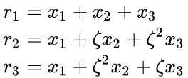 {\displaystyle {\begin{aligned}r_{1}&=x_{1}+x_{2}+x_{3}\\r_{2}&=x_{1}+\zeta x_{2}+\zeta ^{2}x_{3}\\r_{3}&=x_{1}+\zeta ^{2}x_{2}+\zeta x_{3}\end{aligned}}}