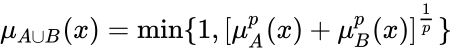 {\displaystyle \mu _{A\cup B}(x)=\min\{1,[\mu _{A}^{p}(x)+\mu _{B}^{p}(x)]^{1 \over p}\}\!}