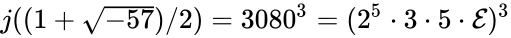 {\displaystyle j((1+{\sqrt {-57}})/2)=3080^{3}=(2^{5}\cdot 3\cdot 5\cdot {\mathcal {E}})^{3}}