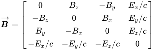 {\displaystyle {\overrightarrow {\boldsymbol {B}}}={\begin{bmatrix}0&B_{z}&-B_{y}&E_{x}/c\\-B_{z}&0&B_{x}&E_{y}/c\\B_{y}&-B_{x}&0&E_{z}/c\\-E_{x}/c&-E_{y}/c&-E_{z}/c&0\\\end{bmatrix}}}