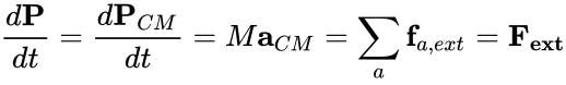 {\displaystyle {\frac {d\mathbf {P} }{dt}}={\frac {d\mathbf {P} _{CM}}{dt}}=M\mathbf {a} _{CM}=\sum _{a}{\mathbf {f} _{a,ext}}=\mathbf {F_{ext}} }