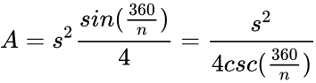 {\displaystyle A=s^{2}{\frac {sin({\frac {360}{n}})}{4}}={\frac {s^{2}}{4csc({\frac {360}{n}})}}}