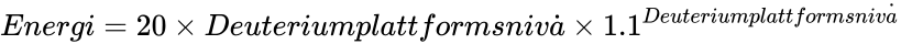 {\displaystyle Energi=20\times Deuteriumplattformsniv{\dot {a}}\times 1.1^{Deuteriumplattformsniv{\dot {a}}}}