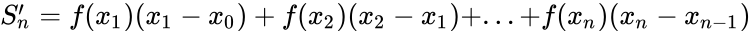{\displaystyle S'_{n}=f(x_{1})(x_{1}-x_{0})+f(x_{2})(x_{2}-x_{1})+...+f(x_{n})(x_{n}-x_{n-1})}
