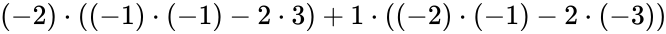 {\displaystyle (-2)\cdot ((-1)\cdot (-1)-2\cdot 3)+1\cdot ((-2)\cdot (-1)-2\cdot (-3))}