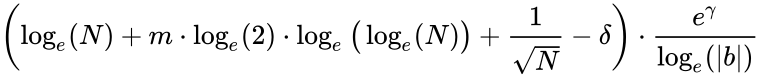 {\displaystyle \left(\log _{e}(N)+m\cdot \log _{e}(2)\cdot \log _{e}{\big (}\log _{e}(N){\big )}+{\frac {1}{\sqrt {N}}}-\delta \right)\cdot {\frac {e^{\gamma }}{\log _{e}(|b|)}}}