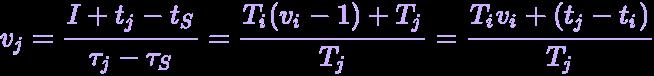 {\displaystyle \definecolor {GGG}{rgb}{0.5019607843137255,0.5019607843137255,0.5019607843137255}\definecolor {Spectralviolet}{rgb}{0.792156862745098,0.6862745098039216,1}\pagecolor {GGG}\color {Spectralviolet}v_{j}={\frac {I+t_{j}-t_{S}}{\tau _{j}-\tau _{S}}}={\frac {T_{i}(v_{i}-1)+T_{j}}{T_{j}}}={\frac {T_{i}v_{i}+(t_{j}-t_{i})}{T_{j}}}}