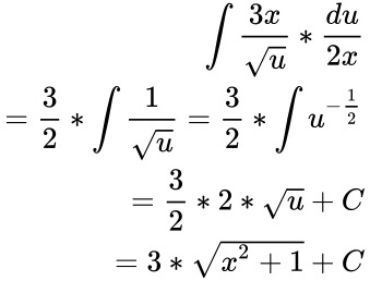 {\displaystyle {\begin{aligned}\int {\frac {3x}{\sqrt {u}}}*{\frac {du}{2x}}\\={\frac {3}{2}}*\int {\frac {1}{\sqrt {u}}}={\frac {3}{2}}*\int u^{-{\frac {1}{2}}}\\={\frac {3}{2}}*2*{\sqrt {u}}+C\\=3*{\sqrt {x^{2}+1}}+C\\\end{aligned}}}