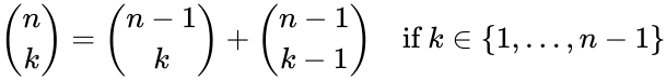 {\displaystyle {\binom {n}{k}}={\binom {n-1}{k}}+{\binom {n-1}{k-1}}\quad {\text{if }}k\in \{1,\ldots ,n-1\}}