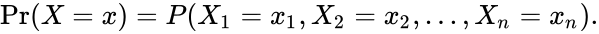 {\displaystyle \Pr(X=x)=P(X_{1}=x_{1},X_{2}=x_{2},\ldots ,X_{n}=x_{n}).}