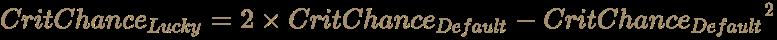 \color [rgb]{0.6392156862745098,0.5529411764705883,0.42745098039215684}CritChance_{Lucky}=2\times CritChance_{Default}-{CritChance_{Default}}^{2}