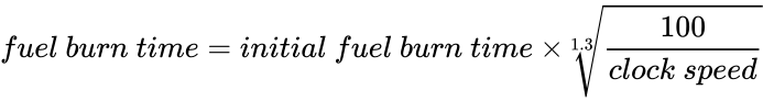 {\displaystyle fuel\ burn\ time=initial\ fuel\ burn\ time\times {\sqrt[{1.3}]{\frac {100}{clock\ speed}}}}