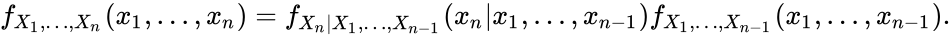 {\displaystyle f_{X_{1},\ldots ,X_{n}}(x_{1},\ldots ,x_{n})=f_{X_{n} X_{1},\ldots ,X_{n-1}}(x_{n} x_{1},\ldots ,x_{n-1})f_{X_{1},\ldots ,X_{n-1}}(x_{1},\ldots ,x_{n-1}).}