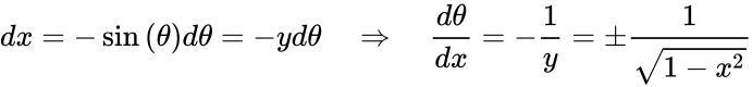 {\displaystyle dx=-\sin {(\theta )}d\theta =-yd\theta \quad \Rightarrow \quad {\frac {d\theta }{dx}}=-{\frac {1}{y}}=\pm {\frac {1}{\sqrt {1-x^{2}}}}}