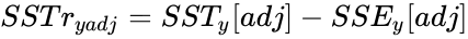 {\displaystyle SSTr_{yadj}=SST_{y}[adj]-SSE_{y}[adj]}
