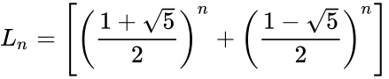 {\displaystyle L_{n}=\left[\left({\frac {1+{\sqrt {5}}}{2}}\right)^{n}+\left({\frac {1-{\sqrt {5}}}{2}}\right)^{n}\right]}