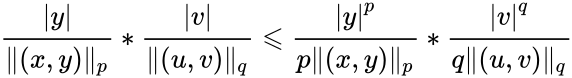 {\displaystyle {\frac {|y|}{\rVert (x,y)\lVert _{p}}}*{\frac {|v|}{\rVert (u,v)\lVert _{q}}}\leqslant {\frac {|y|^{p}}{p\rVert (x,y)\lVert _{p}}}*{\frac {|v|^{q}}{q\rVert (u,v)\lVert _{q}}}}