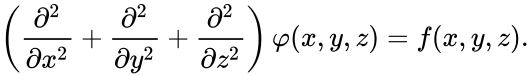 {\displaystyle \left({\frac {\partial ^{2}}{\partial x^{2}}}+{\frac {\partial ^{2}}{\partial y^{2}}}+{\frac {\partial ^{2}}{\partial z^{2}}}\right)\varphi (x,y,z)=f(x,y,z).}