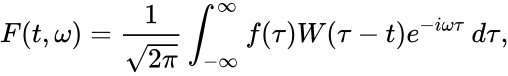 {\displaystyle F(t,\omega )={\frac {1}{\sqrt {2\pi }}}\int _{-\infty }^{\infty }f(\tau )W(\tau -t)e^{-i\omega \tau }\,d\tau ,}
