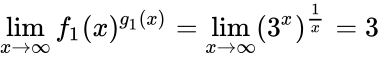 {\displaystyle \lim \limits _{x\rightarrow \infty }f_{1}(x)^{g_{1}(x)}=\lim \limits _{x\rightarrow \infty }(3^{x})^{\frac {1}{x}}=3}