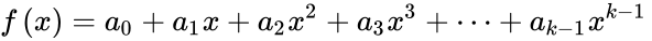 {\displaystyle f\left(x\right)=a_{0}+a_{1}x+a_{2}x^{2}+a_{3}x^{3}+\cdots +a_{k-1}x^{k-1}\,\!}
