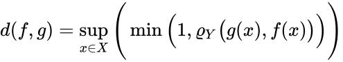 {\displaystyle d(f,g)=\sup _{x\in X}{\Bigg (}\min {\Big (}1,\varrho _{Y}{\big (}g(x),f(x){\big )}{\Big )}{\Bigg )}}
