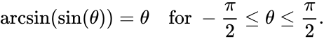 {\displaystyle \arcsin(\sin(\theta ))=\theta \quad {\text{for }}-{\frac {\pi }{2}}\leq \theta \leq {\frac {\pi }{2}}.}