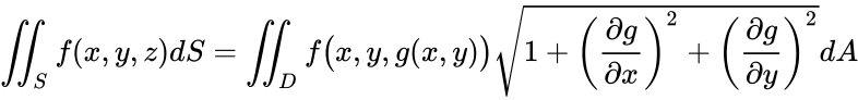 {\displaystyle \iint _{S}f(x,y,z)dS=\iint _{D}f{\big (}x,y,g(x,y){\big )}{\sqrt {1+\left({\frac {\partial g}{\partial x}}\right)^{2}+\left({\frac {\partial g}{\partial y}}\right)^{2}}}dA}