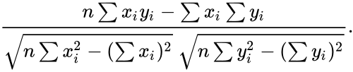 {\displaystyle {\frac {n\sum x_{i}y_{i}-\sum x_{i}\sum y_{i}}{{\sqrt {n\sum x_{i}^{2}-(\sum x_{i})^{2}}}~{\sqrt {n\sum y_{i}^{2}-(\sum y_{i})^{2}}}}}.}