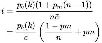 {\displaystyle {\begin{aligned}t&={\frac {p_{b}(k)(1+p_{m}(n-1))}{n{\bar {c}}}}\\&={\frac {p_{b}(k)}{\bar {c}}}\left({\frac {1-pm}{n}}+pm\right)\\\end{aligned}}}