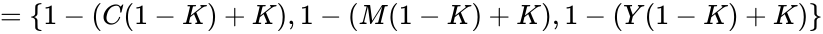 {\displaystyle =\{1-(C(1-K)+K),1-(M(1-K)+K),1-(Y(1-K)+K)\}}