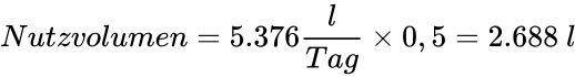 {\displaystyle Nutzvolumen=5.376{\frac {l}{Tag}}\times 0,5=2.688\ l}