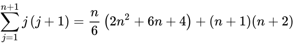 {\displaystyle \sum \limits _{j=1}^{n+1}j\left({j+1}\right)={n \over 6}\left({2n^{2}+6n+4}\right)+(n+1)(n+2)}